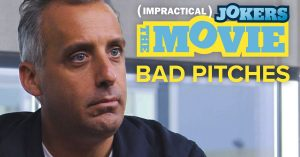 Bad Pitches For The Impractical Jokers